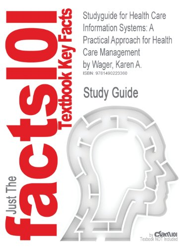Studyguide for Health Care Information Systems: A Practical Approach for Health Care Management by Wager, Karen A.