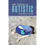 My Child Is Autisticby Renitha Tutin