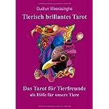 """Tierisch brillantes Tarot: Das Tarot f�r Tierfreunde als Hilfe f�r unsere Tiere und als Unterst�tzung der Tierkommunikationvon """"Gudrun Weerasinghe"""""""