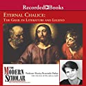 The Modern Scholar: Eternal Chalice: The Grail in Literature and Legend (       UNABRIDGED) by Monica Potkay
