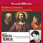 The Modern Scholar: Eternal Chalice: The Grail in Literature and Legend | Monica Potkay