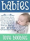 Babies Love Boobies and 100 Other Mom Approved Tips To Stop Baby Crying and Help Baby Sleep