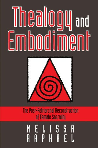 Thealogy and Embodiment: The Post-Patriarchal Reconstruction of Female Sacrality (Feminist Theology Series)