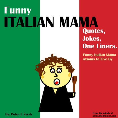 Funny Italian Mama Quotes, Jokes, One Liners. Funny Italian Mama Axioms To  Live