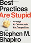 Best Practices Are Stupid: 40 Ways to...