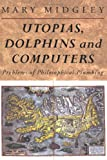 Utopias, Dolphins and Computers: Problems in Philosophical Plumbing (0415133785) by Midgley, Mary