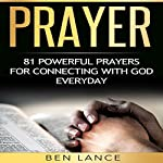 Prayer: 81 Powerful Prayers for Connecting with God Every Day | Ben Lance