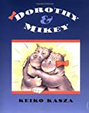 Dorothy and Mikey (0399233563) by Kasza, Keiko