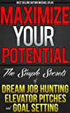 img - for Maximize Your Potential: The Simple Secrets of Dream Job Hunting, Elevator Pitches and Goal Setting book / textbook / text book