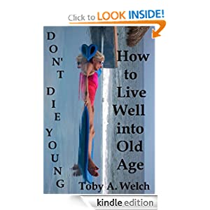 Don't Die Young - How to Live Well into Old Age