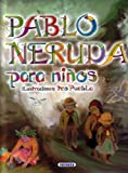 Pablo Neruda para ninos/ Pablo Neruda for Children (Poesia Para Ninos/ Poetry for Children) (Spanish Edition)