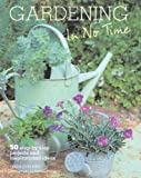 Tessa Evelegh Gardening In No Time - containing 50 easy, step-by-step projects specially designed for people who are short on time, but still keen to create stylish, productive and interesting gardens.