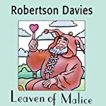 Leaven of Malice: The Salterton Trilogy, Book 2 (       UNABRIDGED) by Robertson Davies Narrated by Frederick Davidson