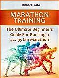 Marathon Training: The Ultimate Beginners Guide For Running a 42.195 km Marathon (Marathon Training, marathon training beginners, marathon training guide)