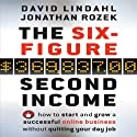 The Six Figure Second Income: How to Start and Grow a Successful Online Business Without Quitting Your Day Job (       UNABRIDGED) by Jonathan Rozek, David Lindahl Narrated by David Lindahl, Jonathan Rozek