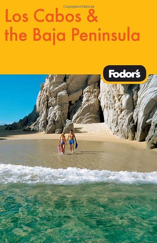 Fodor's Los Cabos & the Baja Peninsula, 1st Edition (Travel Guide)