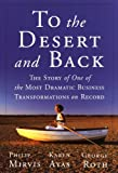 img - for To The Desert And Back The Story Of One Of The Most Dramatic Business Transformations On Record book / textbook / text book