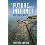 The Future of the Internet--And How to Stop It ~ Jonathan Zittrain