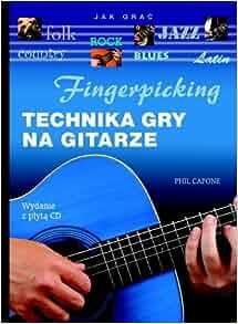 Fingerpicking Technika gry na gitarze: Capone Phil: 9788374958974
