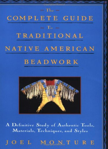 The Complete Guide to Traditional Native American Beadwork: A Definitive Study of Authentic Tools, Materials, Techniques