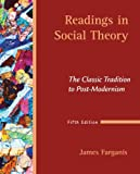 James Farganis Readings in Social Theory: The Classic Tradition to Post-Modernism