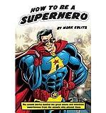 [ How to Be a Superhero Edlitz, Mark ( Author ) ] { Paperback } 2015