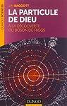La particule de Dieu : à la découverte du boson de Higgs par Baggott