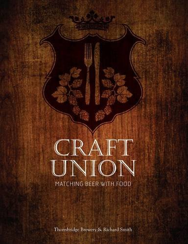 Craft Union: Matching Beer with Food by Thornbridge Brewery (2012-12-14)