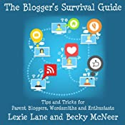 The Blogger's Survival Guide: Tips and Tricks for Parent Bloggers, Wordsmiths, and Enthusiasts | [Lexie Lane, Becky McNeer]
