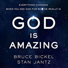 God Is Amazing: Everything Changes When You See God for Who He Really Is (       UNABRIDGED) by Bruce Bickel, Stan Jantz Narrated by Bruce Bickel, Stan Jantz