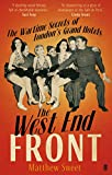 The West End Front: The Wartime Secrets of London's Grand Hotels (057123478X) by Sweet, Matthew