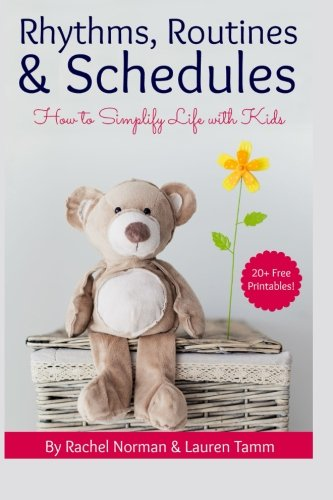 Rhythms, Routines & Schedules: How to Simplify Life With Kids, by Rachel Norman, Lauren Tamm