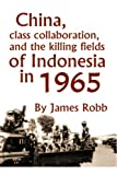 img - for China, class collaboration, and the killing fields of Indonesia in 1965 book / textbook / text book