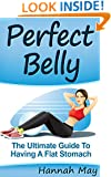 Perfect Belly: The Ultimate Guide To Having A Flat Stomach (how to lose belly fat, how to lose weight, weight loss tips, weight loss exercise, abdominal exercises)