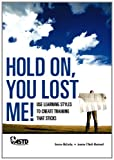 img - for Hold On You Lost Me: Use Learning Styles To Create Training book / textbook / text book