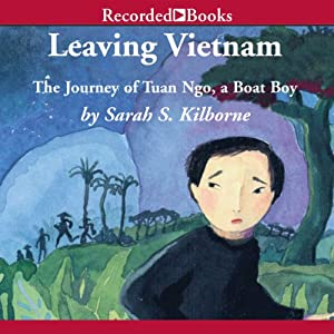 Leaving Vietnam: The True Story of Tuan Ngo | [Sarah Kilborne]