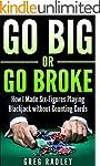 Go Big or Go Broke: How I Made Six-Fi...