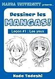 Manga University pr�sente ... Dessiner les mangas ! Le�on #1 : Les yeux