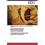 MODERNIDAD CAFETALERA: CASO ROMA EN LA REGION DE COATEPEC, VERACRUZ