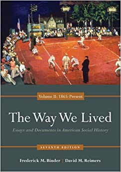 The Way We Lived: Essays and Documents in American Social History, by Frederick Binder and David Reimers