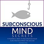 Subconscious Mind Secrets: 9 Unheard of Absolutely Amazing Techniques to Recondition Your Subconscious Mind for Success | Stephens Hyang