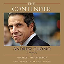 The Contender: Andrew Cuomo, a Biography (       UNABRIDGED) by Michael Shnayerson Narrated by Robert Petkoff