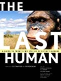 img - for The Last Human: A Guide to Twenty-Two Species of Extinct Humans book / textbook / text book