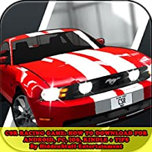 CSR Racing Game: How to Download For Android, PC, IOS, Kindle + Tips (       UNABRIDGED) by HIDDENSTUFF ENTERTAINMENT Narrated by Lea Gulino