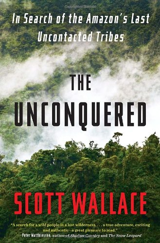 The Unconquered: In Search of the Amazon's Last...