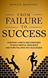 #10: From Failure to Success: Everyday Habits and Exercises to Build Mental Resilience and Turn Failures Into Successes