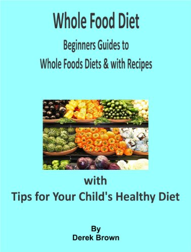 whole-food-diet-beginners-guides-to-whole-foods-diets-with-recipes-with-tips-for-your-childs-healthy