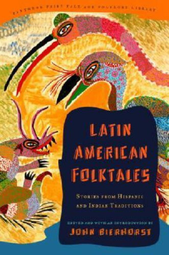 Latin American Folktales: Stories from Hispanic and Indian Traditions (Pantheon Fairy Tale & Folklore Library.)