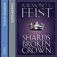 Shards of a Broken Crown Audiobook by Raymond E. Feist Narrated by Peter Joyce