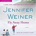 Fly Away Home: A Novel (       UNABRIDGED) by Jennifer Weiner Narrated by Judith Light